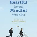 Heartful leven, mindful werken – Balans in je leven in 7 stappen